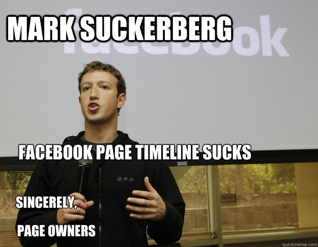 mark suckerberg facebook page timeline sucks sincerely, page owners
