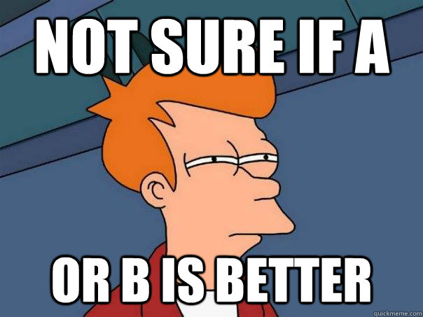 Not sure if A Or B is better - Not sure if A Or B is better  Futurama Fry
