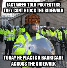 Last Week Told Protesters They Cant Block The Sidewalk Today He Places A Barricade Across The Sidewalk