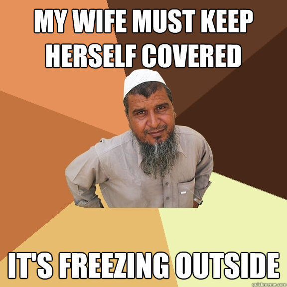 My wife must keep herself covered It's freezing outside - My wife must keep herself covered It's freezing outside  Ordinary Muslim Man