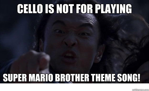 Cello is not for playing super mario brother theme song! - Cello is not for playing super mario brother theme song!  Angry Asian Dad