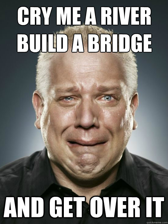 Cry me a river build a bridge and get over it - Cry me a river build a bridge and get over it  Crying Beck