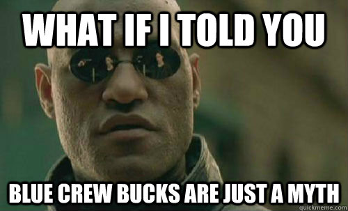 What if i told you Blue crew bucks are just a myth