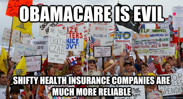 Obamacare is evil shifty health insurance companies are much more reliable
