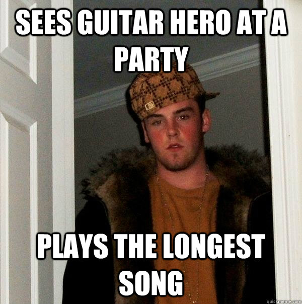 sees guitar hero at a party plays the longest song - sees guitar hero at a party plays the longest song  Scumbag Steve