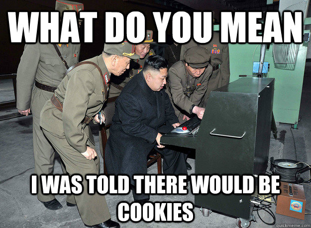 What do you mean I was told there would be cookies - What do you mean I was told there would be cookies  kim jong un
