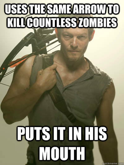 Uses the same arrow to kill countless zombies Puts it in his mouth - Uses the same arrow to kill countless zombies Puts it in his mouth  Daryl Walking Dead