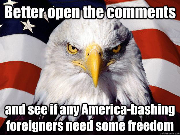 Better open the comments and see if any America-bashing foreigners need some freedom - Better open the comments and see if any America-bashing foreigners need some freedom  One-up America
