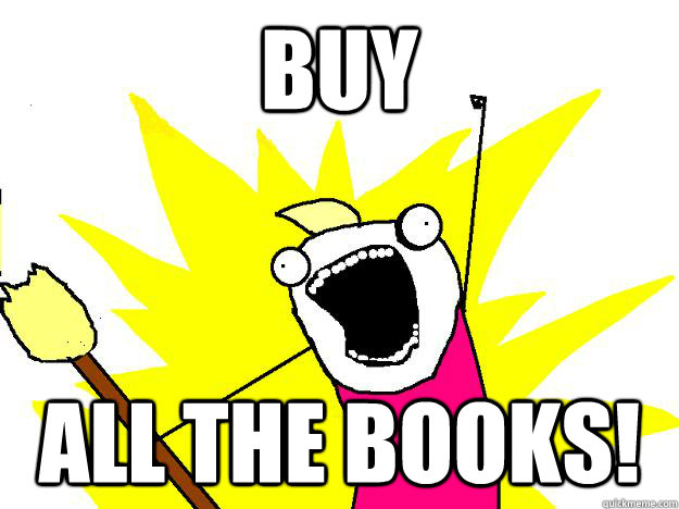 Buy ALL THE BOOKS!