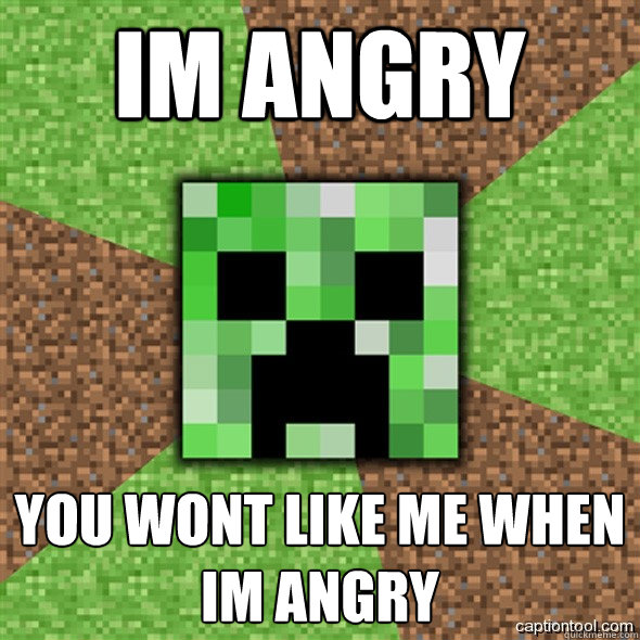 im angry you wont like me when im angry  Minecraft Creeper