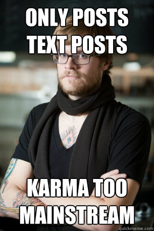 Only posts text posts Karma too mainstream - Only posts text posts Karma too mainstream  Hipster Barista