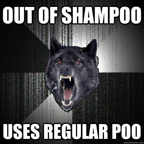 out of shampoo uses regular poo - out of shampoo uses regular poo  Insanity Wolf