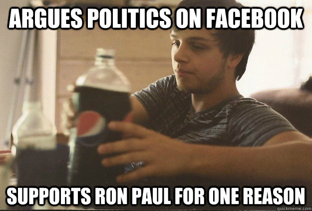 argues politics on facebook supports ron paul for one reason   pothead