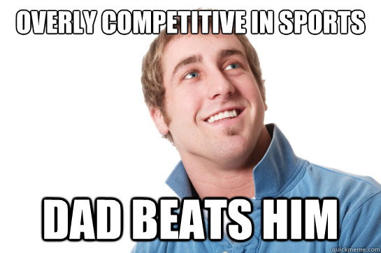 Overly competitive in sports Dad beats him - Overly competitive in sports Dad beats him  Misunderstood D-Bag