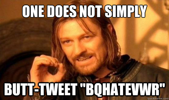 One Does Not Simply butt-Tweet