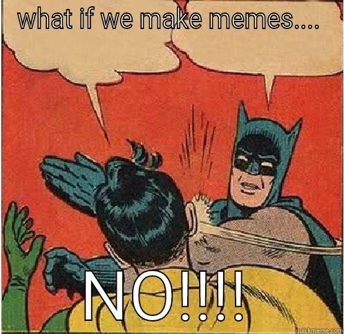 WHAT IF WE MAKE MEMES.... NO!!!! Batman Slapping Robin