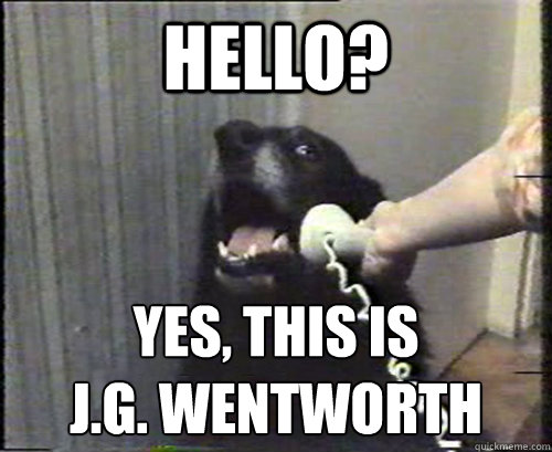 Hello? Yes, this is  J.G. Wentworth - Hello? Yes, this is  J.G. Wentworth  Misc
