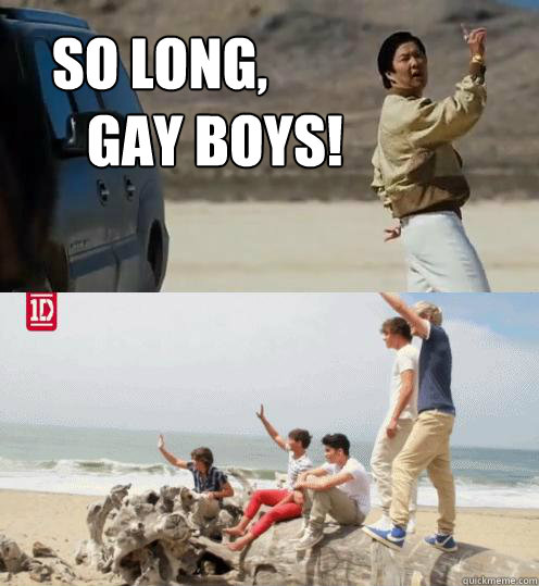 SO LONG,            GAY BOYS!