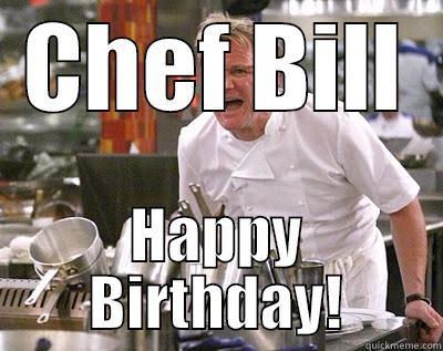 CHEF BILL HAPPY BIRTHDAY! Chef Ramsay