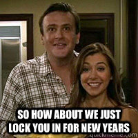 So how about we just lock you in for new years