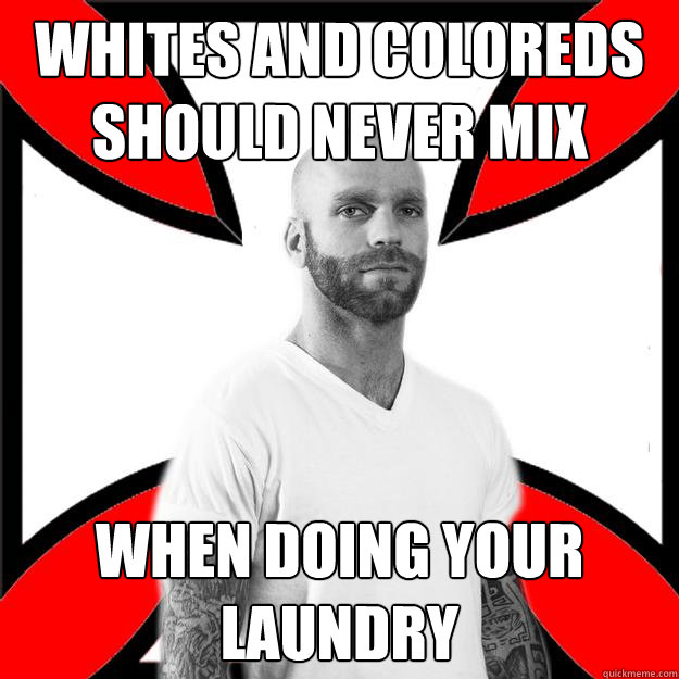 Whites and coloreds should never mix when doing your laundry
