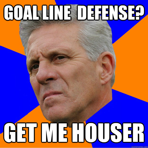 goal line  defense? get me houser