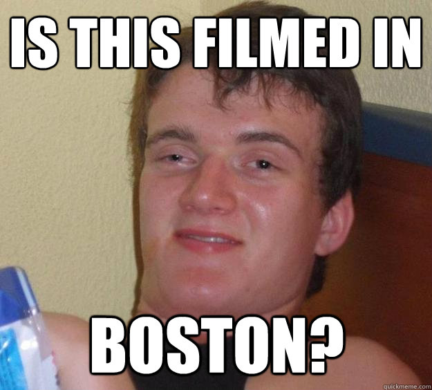 Is this filmed in Boston? - Is this filmed in Boston?  10 Guy