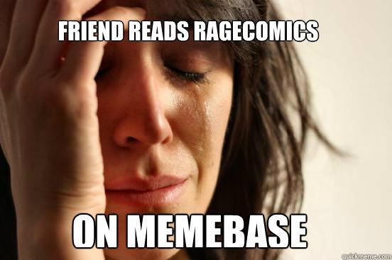 Friend reads ragecomics on memebase  First World Problems
