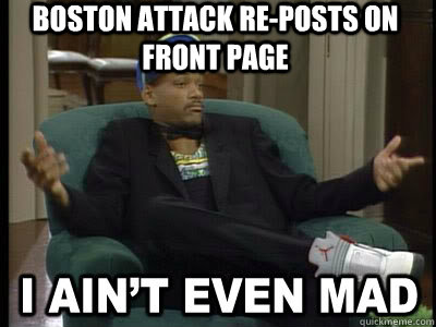 Boston attack re-posts on front page   Aint Even Mad Fresh Prince