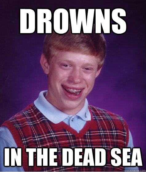 Drowns In the Dead Sea - Drowns In the Dead Sea  Bad Luck Brian