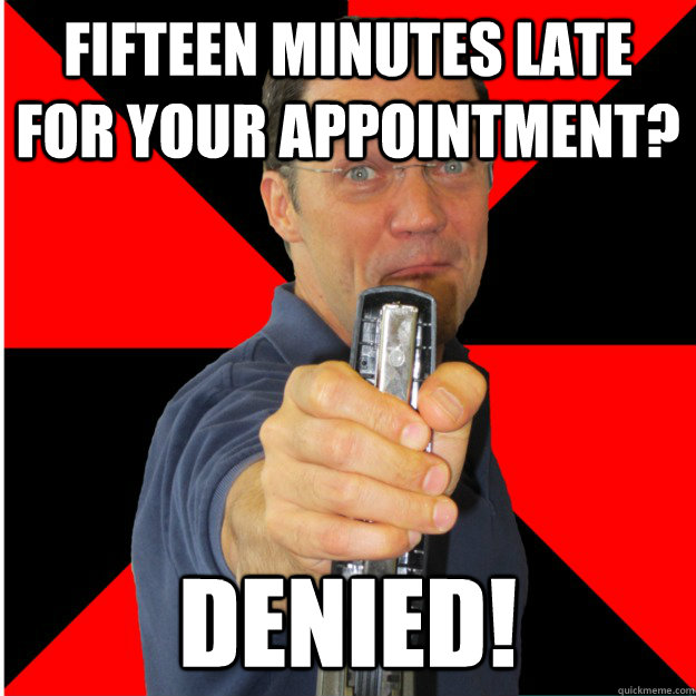 Fifteen minutes late for your appointment? Denied! - Fifteen minutes late for your appointment? Denied!  Crazy Writing Center Director