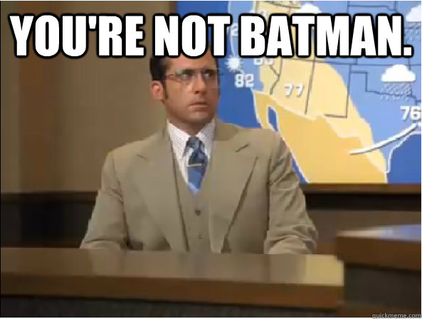 You're not Batman.  - You're not Batman.   Brick Tamland - Youre Not Ron