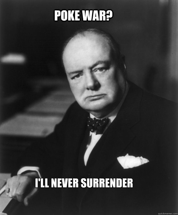 Poke War Ill Never Surrender Churchill Poke War Quickmeme