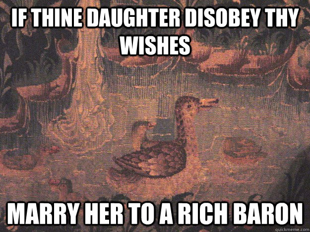 If thine daughter disobey thy wishes Marry her to a rich baron