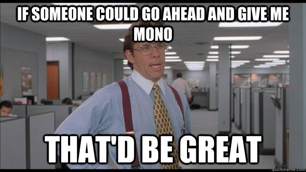 If someone could go ahead and give me mono That'd be great - If someone could go ahead and give me mono That'd be great  Office Space Lumbergh HD