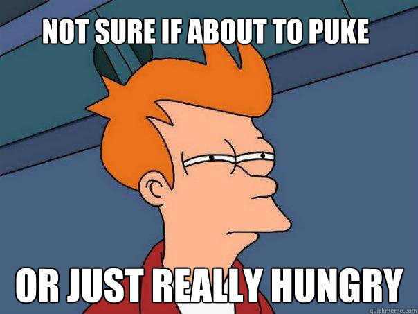 Not sure if about to puke Or just really hungry - Not sure if about to puke Or just really hungry  Futurama Fry