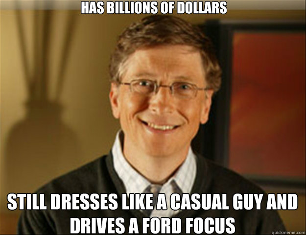 bc2e4ed5172284229ce8be1ef48d37d378584a5108fc720c37e480507c7f5240 has billions of dollars still dresses like a casual guy and drives,Ford Focus Meme