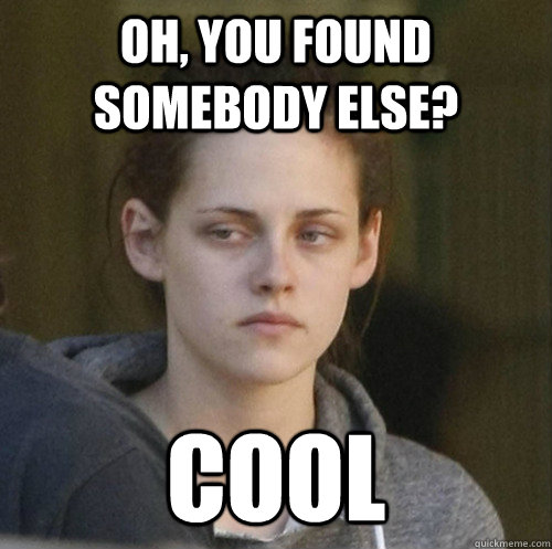 Oh, you found somebody else? cool  Underly Attached Girlfriend