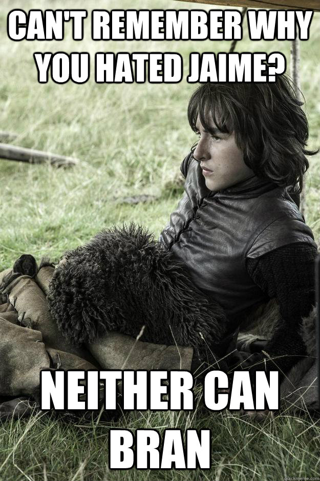 Can't Remember why you hated Jaime? Neither can Bran