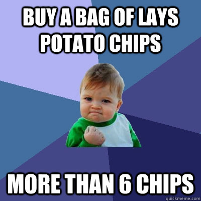 Buy a bag of lays potato chips more than 6 chips  Success Kid