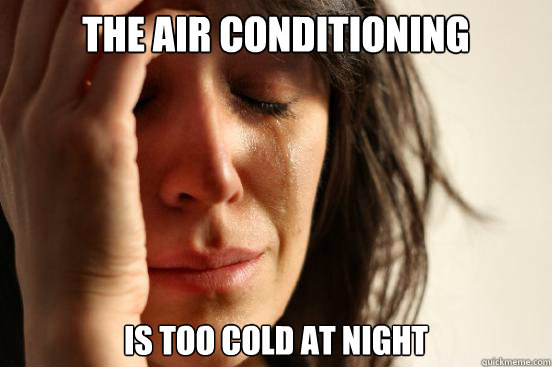 The air conditioning   is too cold at night  - The air conditioning   is too cold at night   First World Problems