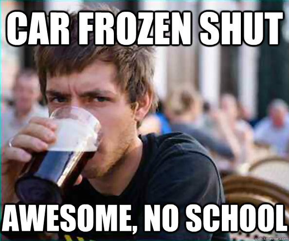 car frozen shut awesome, no school - car frozen shut awesome, no school  Lazy College Senior