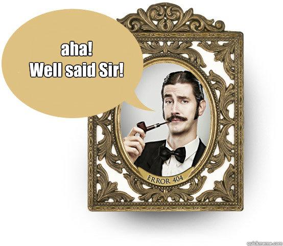 aha!  Well said Sir! - aha!  Well said Sir!  i fell like a sir