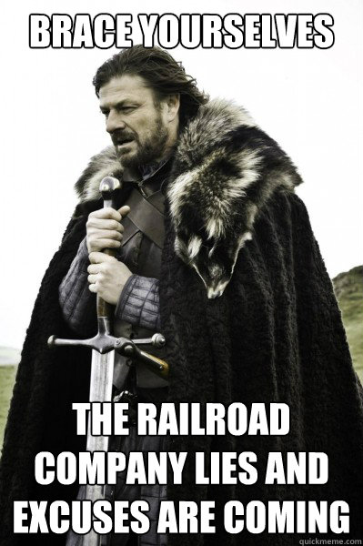 Brace yourselves the railroad company lies and excuses are coming - Brace yourselves the railroad company lies and excuses are coming  Brace Steve