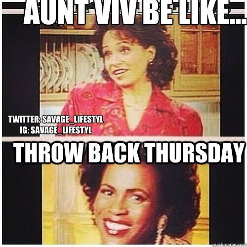 Aunt viv be like... throw back thursday Twitter: savage_LiFESTYL ig: savage_lifestyl  fresh prince of bel air