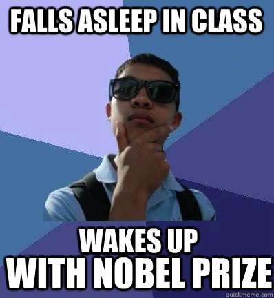 falls asleep in class  with Nobel Prize wakes up