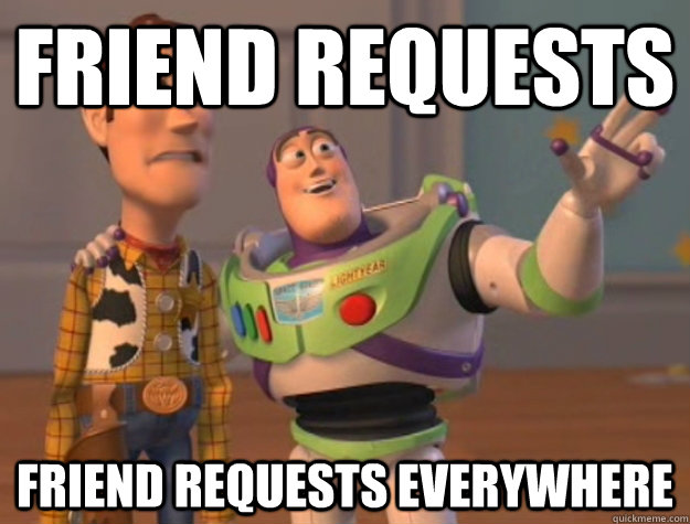Friend requests Friend requests everywhere - Friend requests Friend requests everywhere  Buzz Lightyear