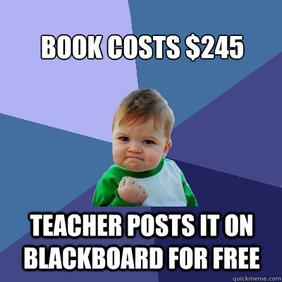 Book costs $245 Teacher posts it on Blackboard for free - Book costs $245 Teacher posts it on Blackboard for free  Success Kid