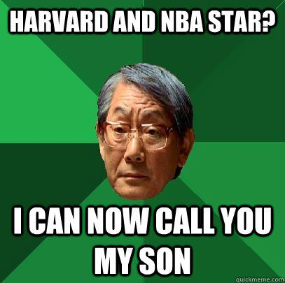 Harvard and NBA star? I can now call you my son - Harvard and NBA star? I can now call you my son  High Expectations Asian Father