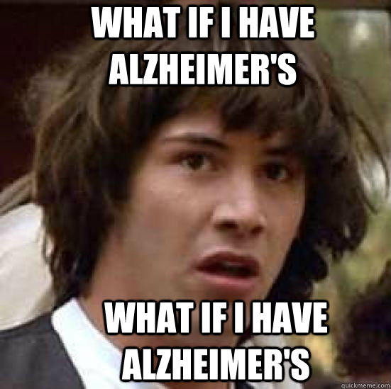 what if i have Alzheimer's what if i have Alzheimer's - what if i have Alzheimer's what if i have Alzheimer's  conspiracy keanu